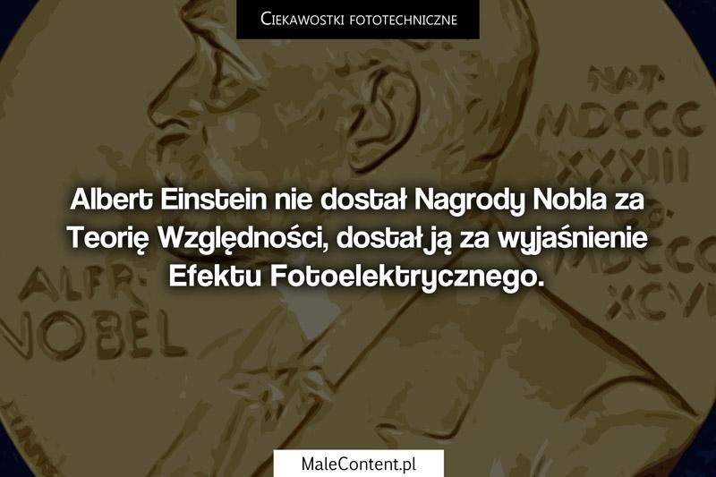 Albert Einstein nie dostał Nagrody Nobla za Teorię Względności, dostał ją za wyjaśnienie efektu fotoelektrycznego.